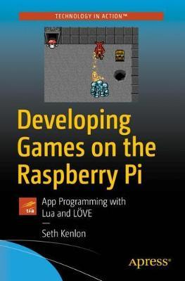 Developing Games on the Raspberry Pi   Seth Kenlon Book   In