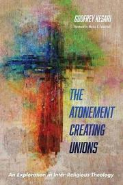 The Atonement Creating Unions by Godfrey Kesari