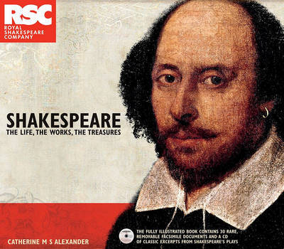 Shakespeare: The Life, the Works, the Treasures by Catherine M S Alexander (Shakespeare Centre, Stratford-upon-Avon Shakespeare Institute, University of Birmingham Shakespeare Centre, Stratford-upon-Av image