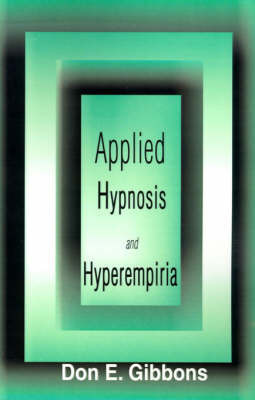 Applied Hypnosis and Hyperempiria by Don E. Gibbons