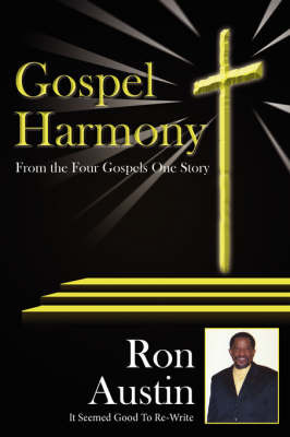 Gospel Harmony: From the Four Gospels One Story by Ron Austin