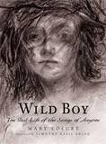 Wild Boy: The Real Life of the Savage of Aveyron by Mary Losure