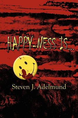Happy-Ness Is... by Steven J. Adelmund