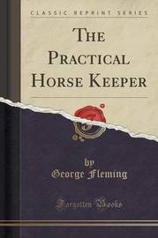 The Practical Horse Keeper (Classic Reprint) by George Fleming