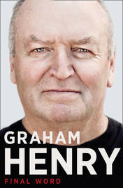 Graham Henry: Final Word by Graham Henry