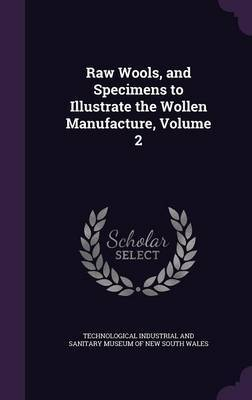 Raw Wools, and Specimens to Illustrate the Wollen Manufacture, Volume 2