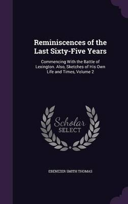 Reminiscences of the Last Sixty-Five Years by Ebenezer Smith Thomas