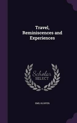 Travel, Reminiscences and Experiences by Emil Klopfer