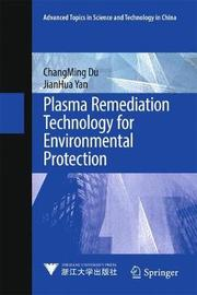 Plasma Remediation Technology for Environmental Protection by Changming Du