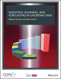 Budgeting, Forecasting and Planning In Uncertain Times by Gary Cokins