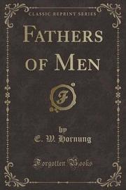 Fathers of Men (Classic Reprint) by E.W. Hornung