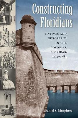 Constructing Floridians by Daniel S. Murphree