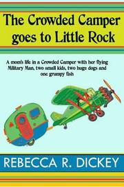 The Crowded Camper Goes to Little Rock by Rebecca R Dickey