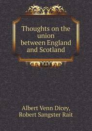 Thoughts on the Union Between England and Scotland by Robert Sangster Rait