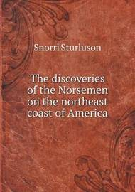 The Discoveries of the Norsemen on the Northeast Coast of America by Snorri Sturluson