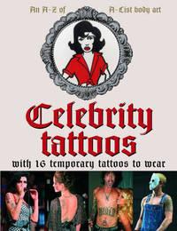 Celebrity Tattoos: A Celebration of A-List Body Art by Chris Martin