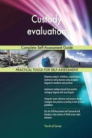 Custody Evaluation Complete Self-Assessment Guide by Gerardus Blokdyk image