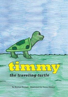 Timmy the Traveling Turtle by Kristyn Hansen
