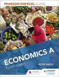 Pearson Edexcel A level Economics A Fourth Edition by Peter Smith