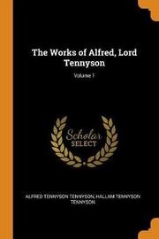 The Works of Alfred, Lord Tennyson; Volume 1 by Alfred Tennyson