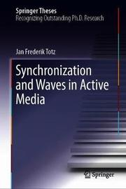 Synchronization and Waves in Active Media by Jan Frederik Totz