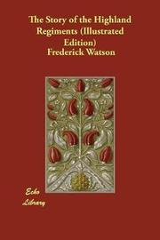 The Story of the Highland Regiments (Illustrated Edition) by Frederick Watson