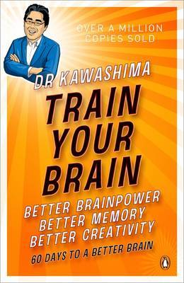 Train Your Brain: Better Brainpower, Better Memory, Better Creativity by Ryuta Kawashima image