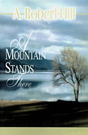 A Mountain Stands There by A. , Robert Hill image