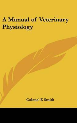 A Manual of Veterinary Physiology by Colonel F. Smith image