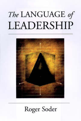 The Language of Leadership by Roger Soder