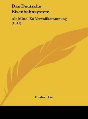 Das Deutsche Eisenbahnsystem: ALS Mittel Zu Vervollkommnung (1841) by Friedrich List