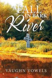A Fall in Bark River by Vaughn Vowels