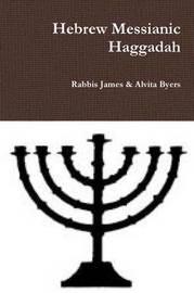 Hebrew Messianic Haggadah by Rabbis James & Alvita Byers