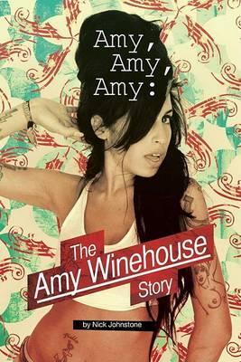 Amy Amy Amy: The Amy Winehouse Story by Nick Johnstone image