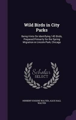 Wild Birds in City Parks by Herbert Eugene Walter
