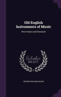 Old English Instruments of Music by Francis William Galpin image