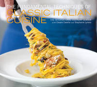 Fundamental Techniques of Classic Italian Cuisine by Cesare Casella