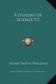 A History of Science V3 by Henry Smith Williams