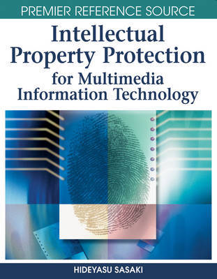 Intellectual Property Protection for Multimedia Information Technology by Hideyasu Sasaki