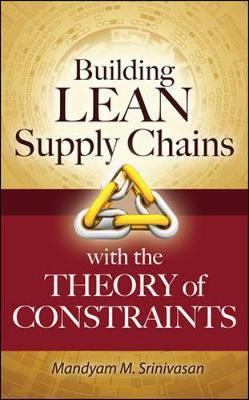 Building Lean Supply Chains with the Theory of Constraints by Mandyam Srinivasan