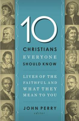 10 Christians Everyone Should Know by John Perry