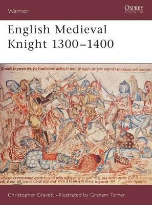 English Medieval Knight 1300-1400 by Christopher Gravett
