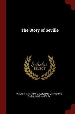 The Story of Seville by Walter Matthew Gallichan image