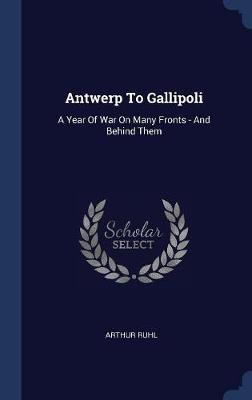 Antwerp to Gallipoli by Arthur Ruhl image