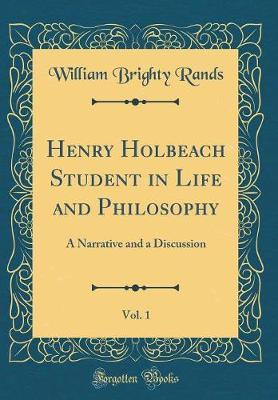 Henry Holbeach Student in Life and Philosophy, Vol. 1 by William Brighty Rands