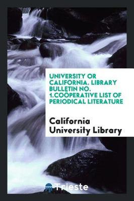 University or California. Library Bulletin No. 1.Co perative List of Periodical Literature by California University Library image