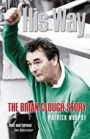 His Way: The Brian Clough Story by Patrick Murphy