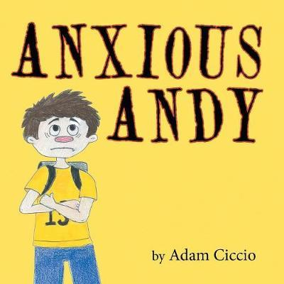 Anxious Andy by Adam Ciccio