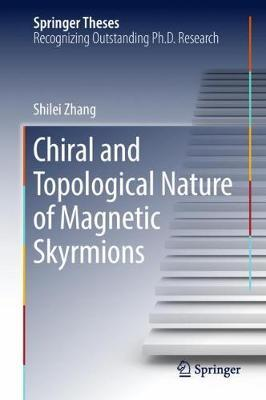 Chiral and Topological Nature of Magnetic Skyrmions by Shilei Zhang