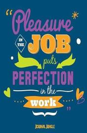 Pleasure in the Job by Journal Jungle Publishing